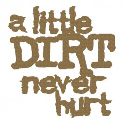 A little Dirt never hurt.
