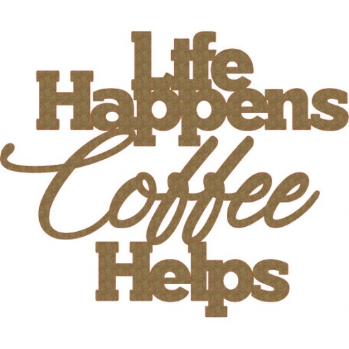 Life Happy Coffee Helps - Words
