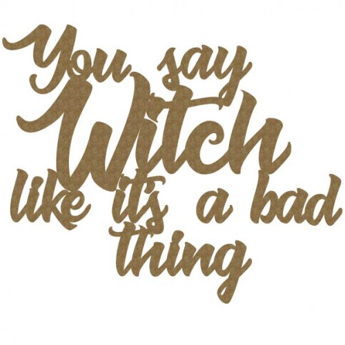 You say WITCH... - Words