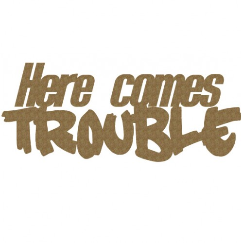 Here Comes Trouble - Words