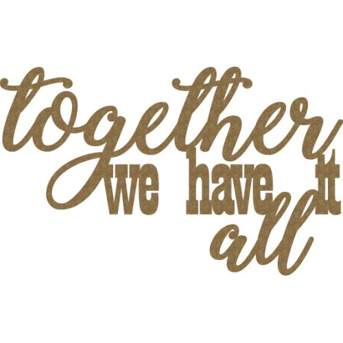 Together We Have it All - Words